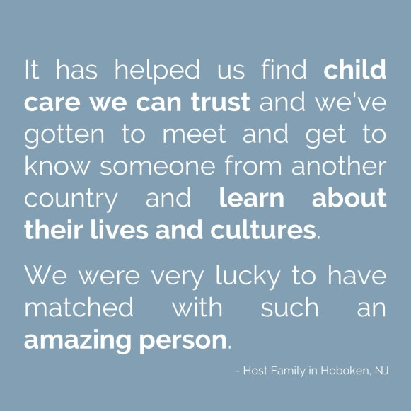 It has helped us find child care we can trust and we've gotten to meet and get to know someone from another country and learn about their lives and cultures.