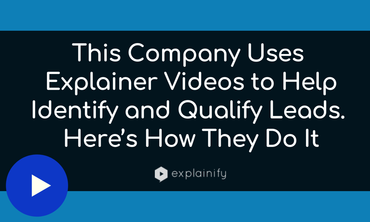 This Company Uses Explainer Videos to Help Identify and Qualify Leads. Here's How They Do It [Case Study]