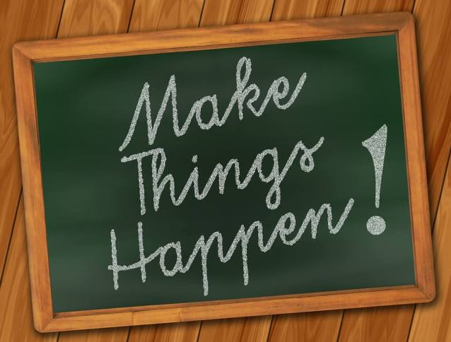 Make things happen to make your life better