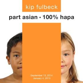 Kip Fulbeck: part asian, 100% hapa