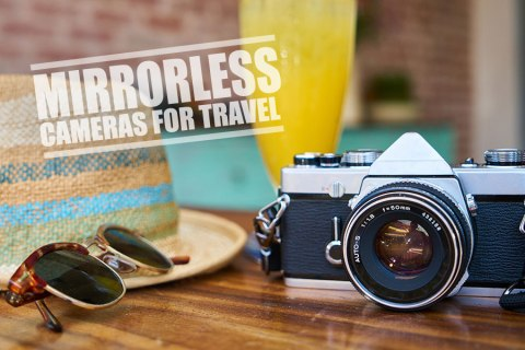 Best Mirrorless Cameras for Travel: The Guide