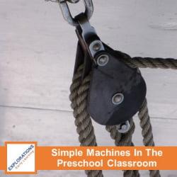 Simple Machines In The Preschool Classroom