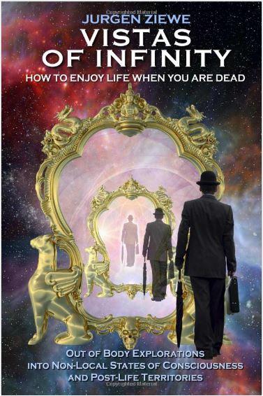 Vistas of Infinity - How to Enjoy Life When You Are Dead by Jurgen Ziewe