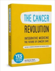 The Cancer Revolution - Integrative Medicine - the Future of Cancer Care: Your Guide to Integrating Complementary and Conventional Medicine by Patricia Peat