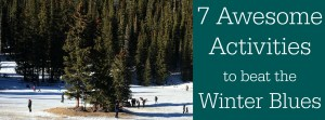 7 Awesome Activities to beat the winter blues, feature