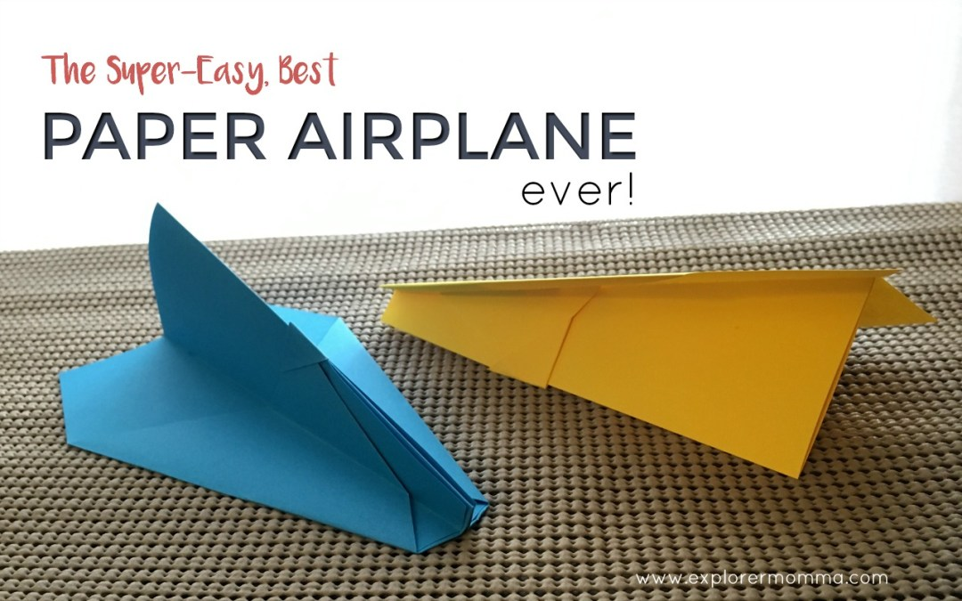 the super easy best paper airplane ever explorer momma