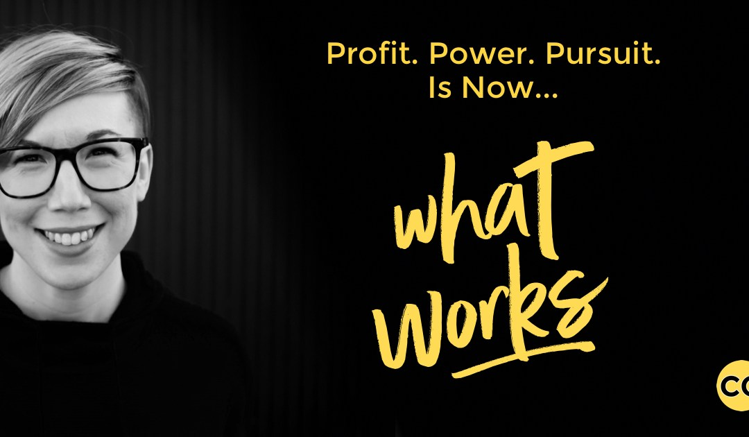 Profit. Power. Pursuit. Is Now What Works