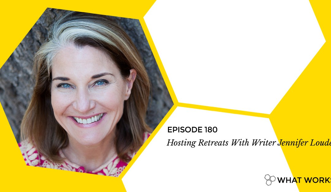 EP 180: Selling & Hosting Retreats With Writer Jennifer Louden