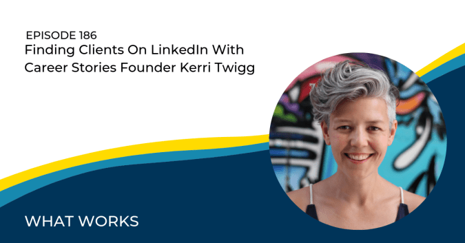 Finding Clients On LinkedIn With Career Stories Founder Kerri Twigg