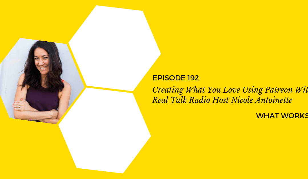 EP 192: Creating What You Love Using Patreon With Real Talk Radio Host Nicole Antoinette