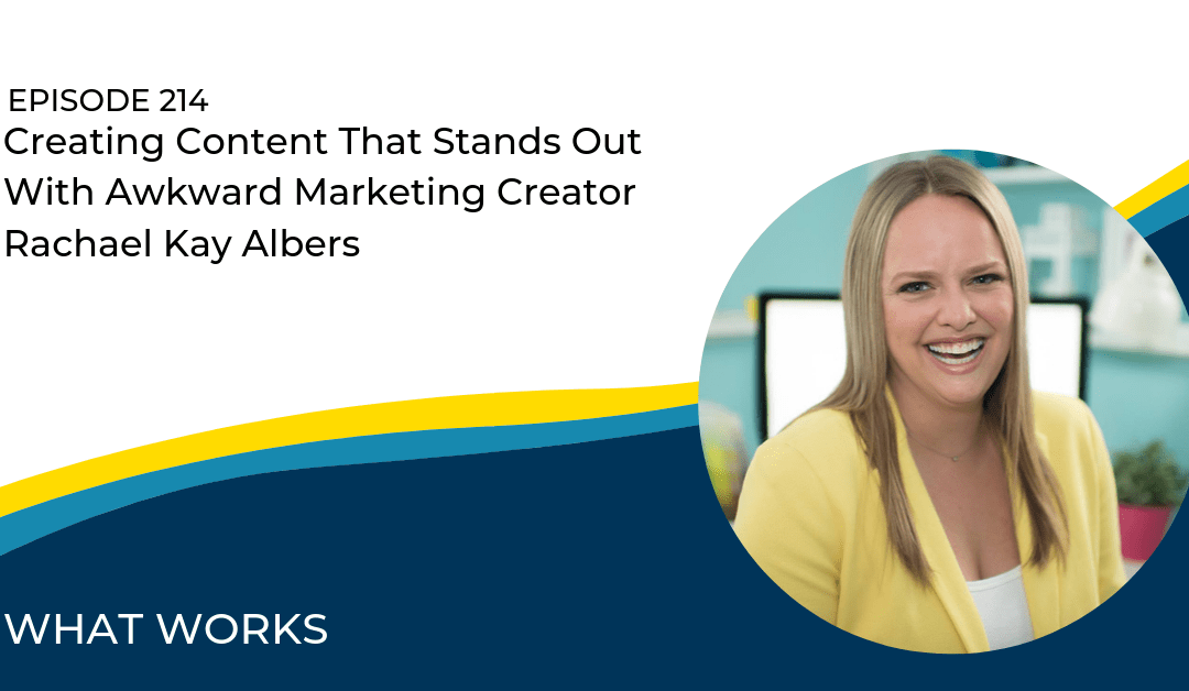 EP 214: Creating Content That Stands Out with Awkward Marketing Creator Rachael Kay Albers