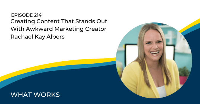 Creating Content That Stands Out With Awkward Marketing Creator Rachael Kay Albers