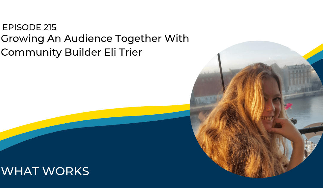 EP 215: Growing An Audience Together With Community Builder Eli Trier