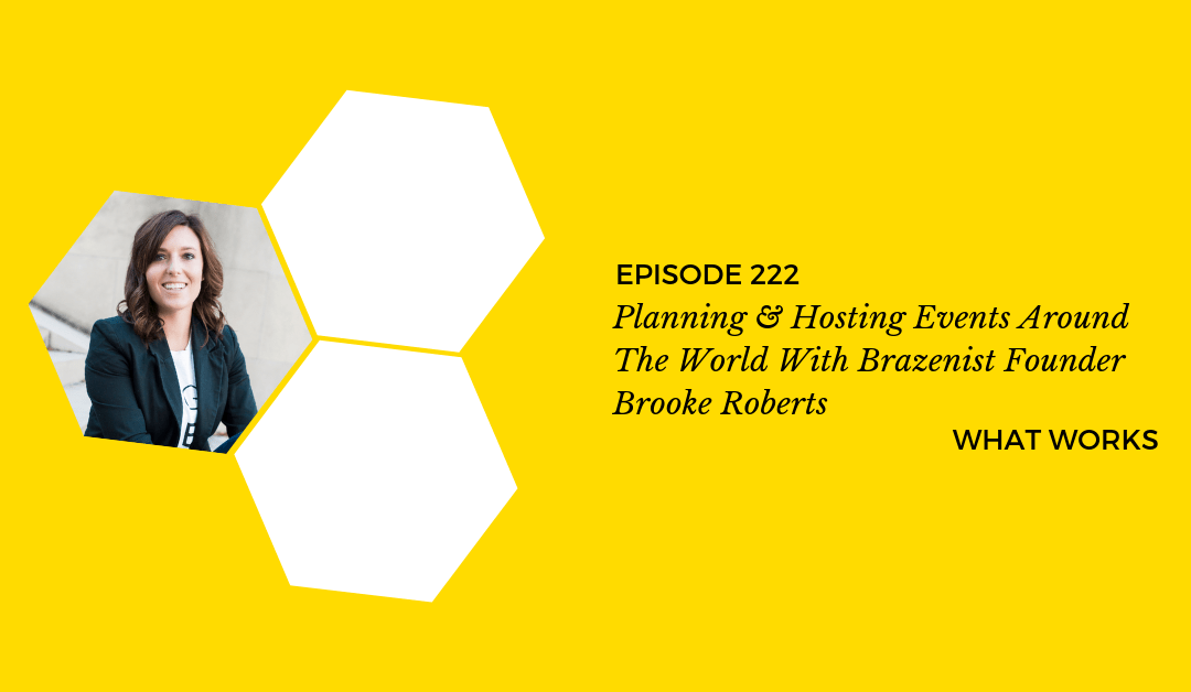 EP 222: Planning & Hosting Events All Over The World With Brazenist Founder Brooke Roberts