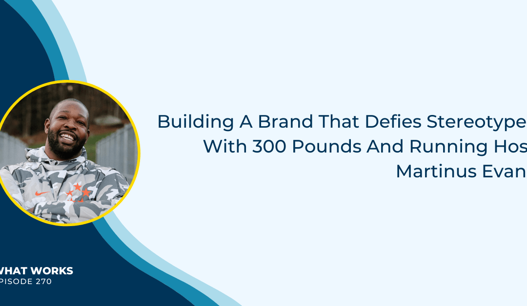 EP 270: Building A Brand That Defies Stereotypes With 300 Pounds And Running Host Martinus Evans