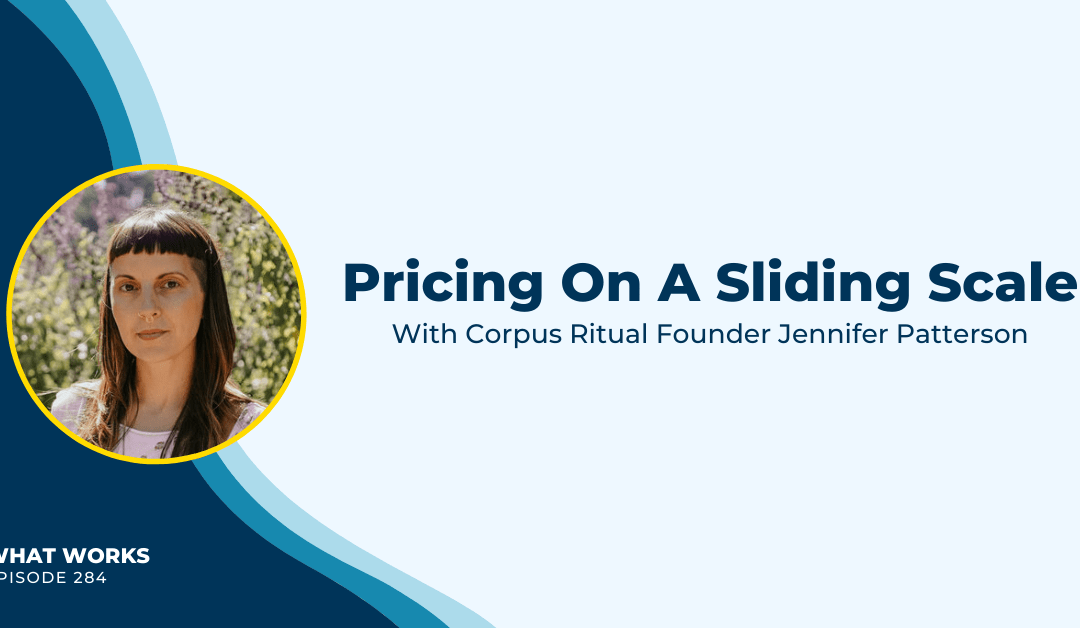 EP 284: Pricing On A Sliding Scale With Corpus Ritual Founder Jennifer Patterson