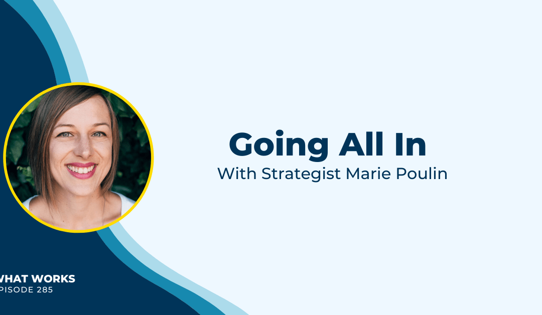EP 285: Going All In With Strategist Marie Poulin