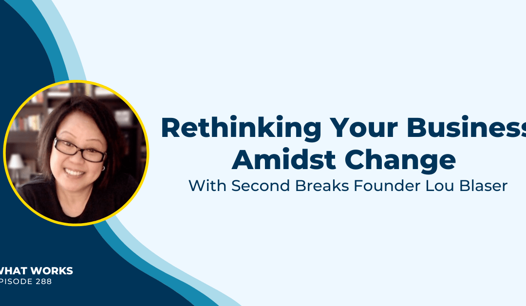 EP 288: Rethinking Your Business Amidst Change With Second Breaks Founder Lou Blaser
