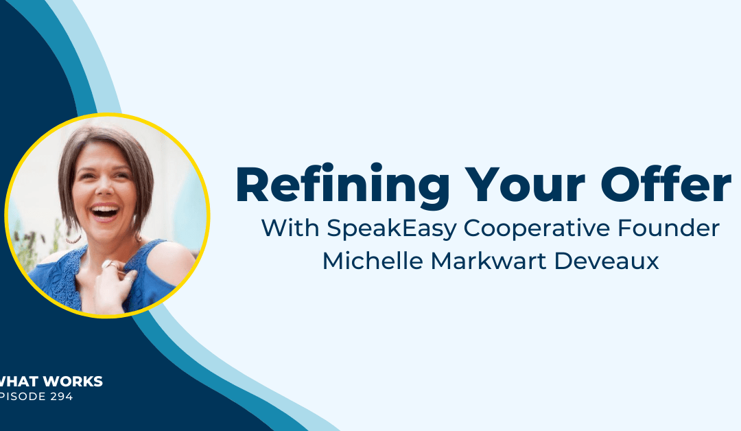 EP 294: Refining Your Offer With SpeakEasy Cooperative Founder Michelle Markwart Deveaux