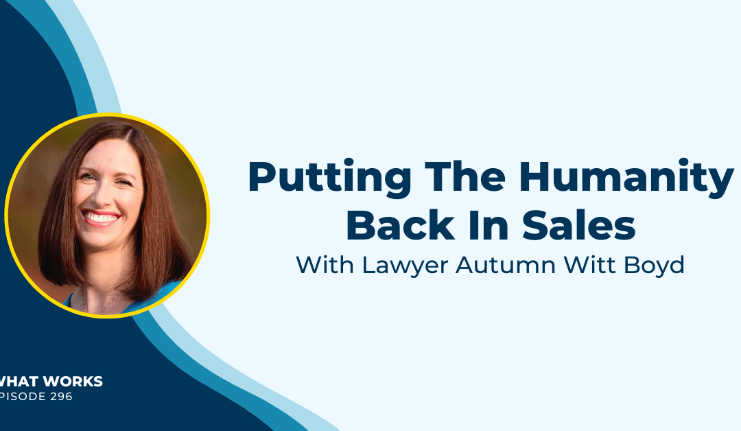 EP 296: Putting The Humanity Back In Sales With Lawyer Autumn Witt Boyd