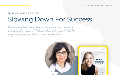 EP 350: Slowing Down For Success With Coach Reva Patwardhan