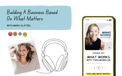 EP 357: Building A Business Based On What Matters With Coach Mara Glatzel