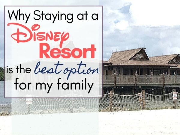 Why staying at a Disney Resort is the best option for my family
