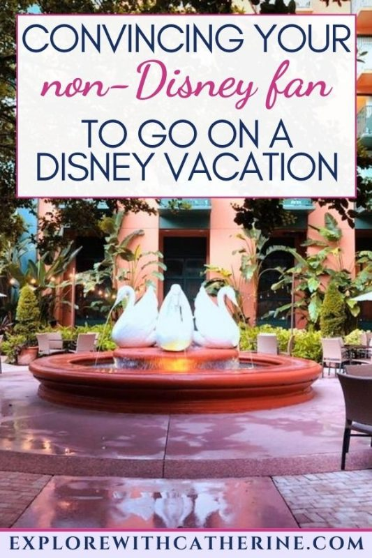 Convincing Your Non-Disney Fan To Go On A Disney Vacation