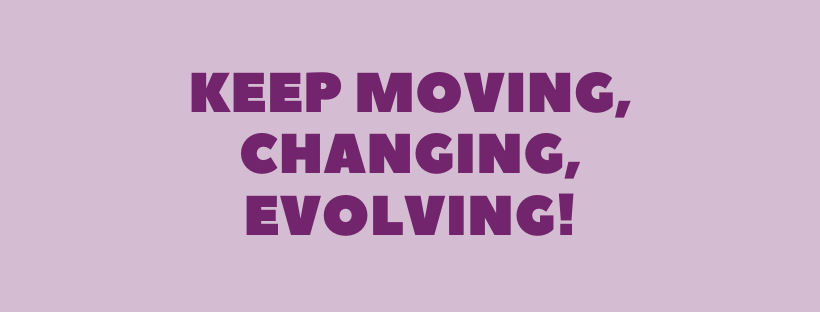 Keep evolving!