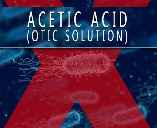 Acetic Acid (Otic Solution)