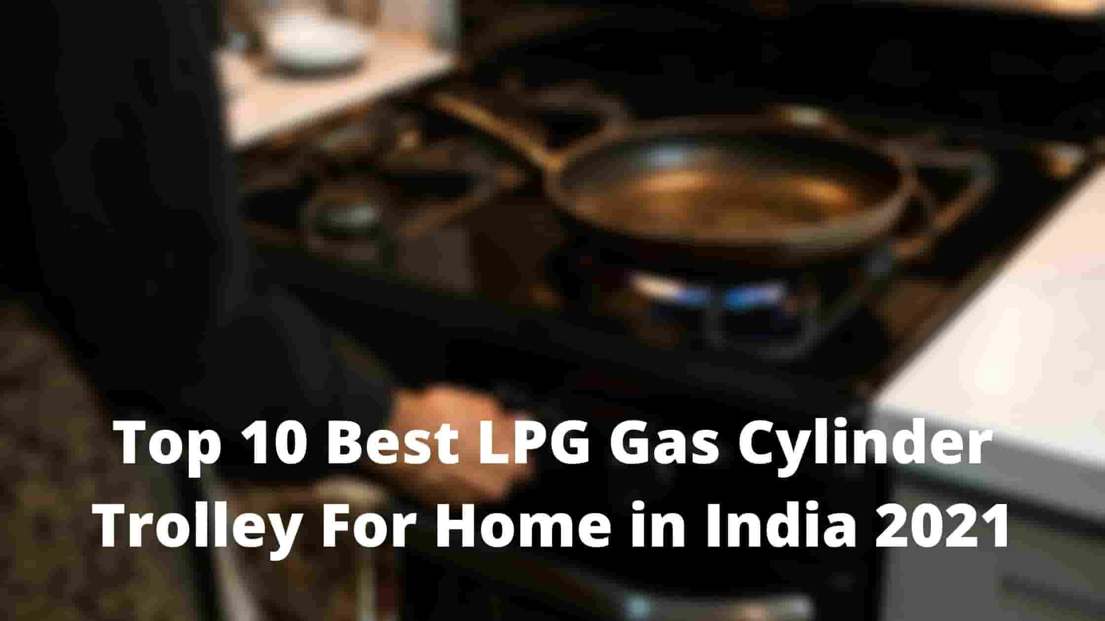 Top 10 Best LPG Gas Cylinder Trolley For Home in India 2021
