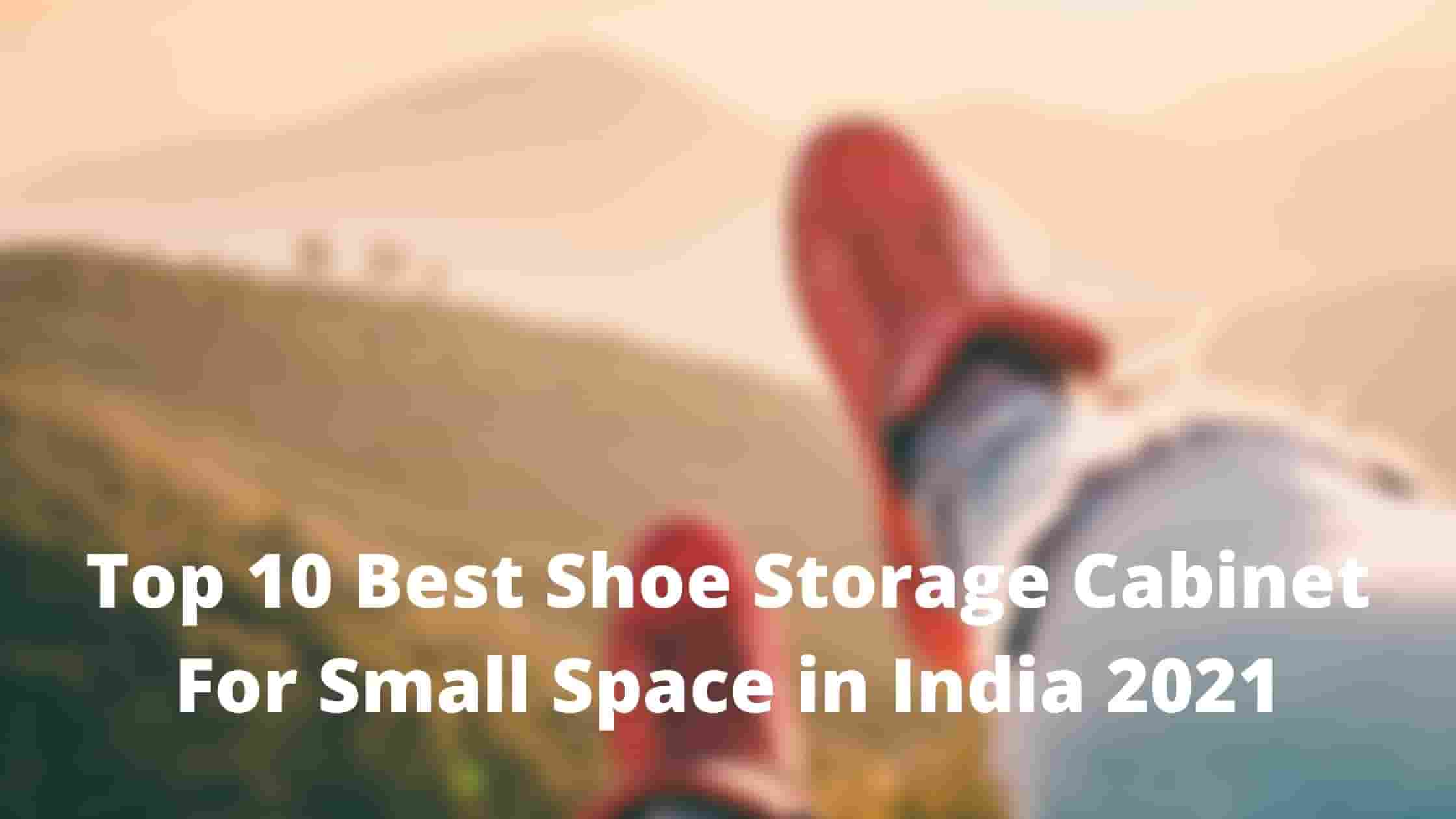 Top 10 Best Shoe Storage Cabinet For Small Space in India 2021
