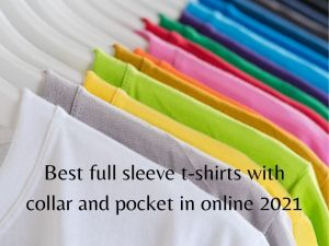Read more about the article Best full sleeve t-shirts with collar and pocket in online india 2021 [Bengali]