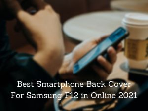 Read more about the article 10 Best Smartphone Back Cover For Samsung F12 in Online 2021 [Bengali]