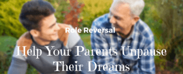 Role reversal: Help Your Parents Unpause their Dreams | Expressing Life
