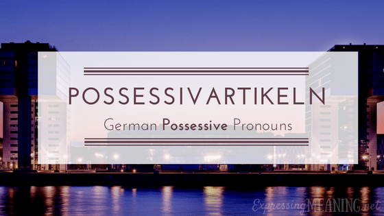 Possessivartikeln: German Possessive Pronouns