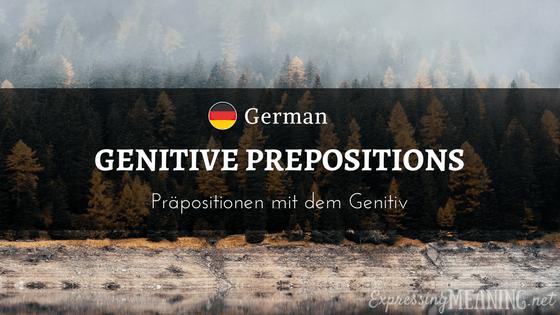 German Genitive Prepositions - Präpositionen mit dem Genitiv