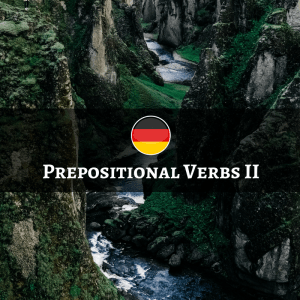 German Prepositional Verbs - Verben mit Präpositional-Ergänzung/Verben mit festen Präpositionen - Part 2