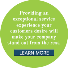 Providing an exceptional service experience your customers desire will make your company stand out from the rest.