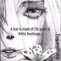 A tear is made of 1% water and 99% feelings