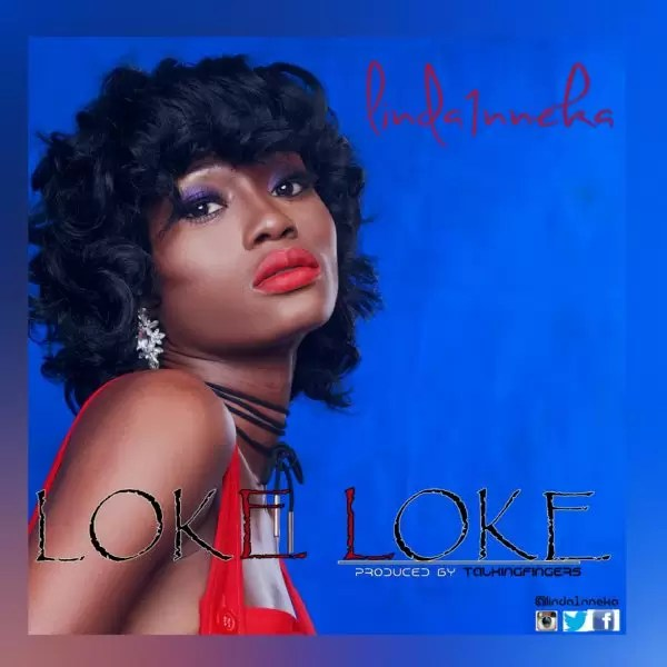 THE VOICE NIGERIA FINALIST LINDA1NNEKA DROPS NEW SINGLE LOKE LOKE 1
