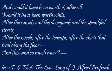 Excerpt from T. S. Eliot's poem, The Love Song of J. Alfred Prufrock