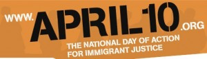 April 10. The National Day of Action for Immigrant Justice