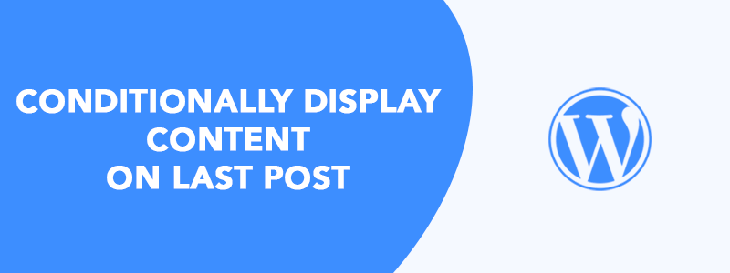 How to Conditionally Display Content on Last Post (WordPress)✊ image
