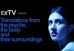 ExTV Summer Edition presents: Translations from the psyche, the body, and their surroundings