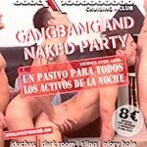 GangBang and Naked Party. Un pasivo para todos los activos de la noche.