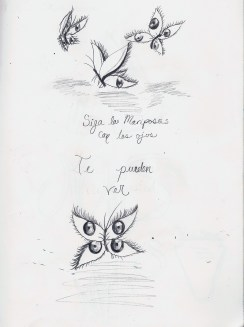 """""""Siga las mariposas con los ojos. Te pueden ver."""" In English, """"follow the butterflies with the eyes. They can see you."""" I really enjoy studying Spanish, although it does need work! Also, although this drawing is a little older, I wanted it to be part of the website because I really liked the idea."""