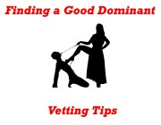 vetting tips - Finding the right Dominant for you : some vetting tips.