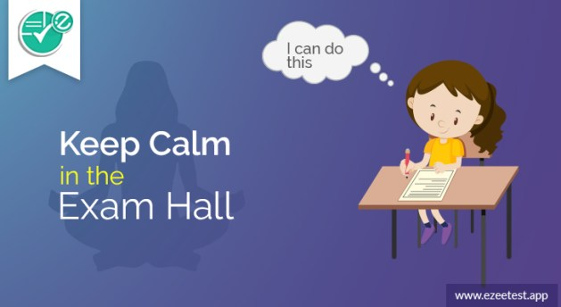 how to keeo calm in examination hall
