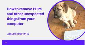 How to Remove PUPs and Other Unexpected Things From Your Computer – Ask Leo!